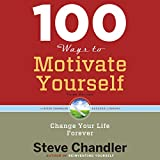 100 Ways to Motivate Yourself, Third Edition: Change Your Life ForeverChange Your Life Forever