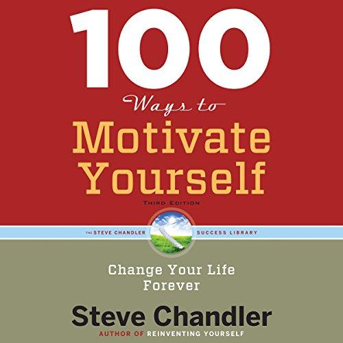 100 Ways to Motivate Yourself, Third Edition: Change Your Life ForeverChange Your Life Forever by Brilliance Audio