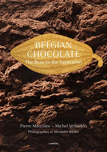 Belgian Chocolate: The Bean-to-Bar Generation by Pierre Marcolini, Michel Verlinden, Alexandre Dr Bibaut