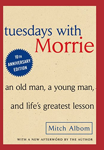 Tuesdays with Morrie: An Old Man, A Young Man and Life