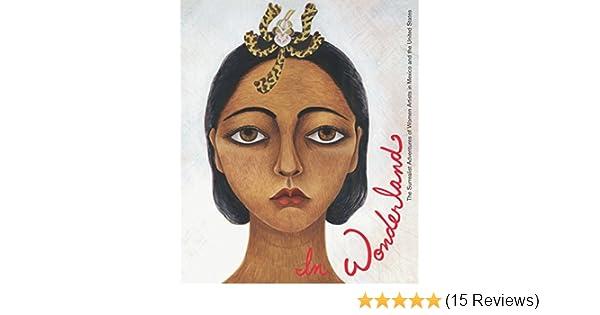 In Wonderland The Surrealist Adventures Of Women Artists In Mexico