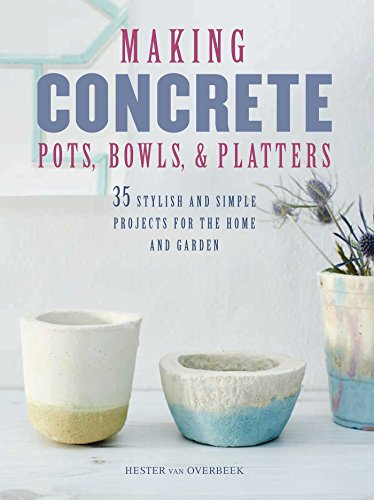 Making Concrete Pots, Bowls, and Platters: 35 stylish and simple projects for the home and garden (Furniture Garden Modern Uk)