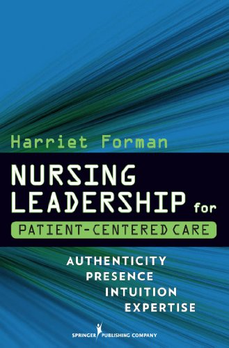 Nursing Leadership for Patient-Centered Care: Authenticity Presence Intuition Expertise Pdf