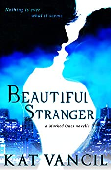 Beautiful Stranger: An Urban Fantasy Romance Series (The Marked Ones Trilogy Book 1) by [Vancil, Kat]