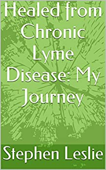 Healed from Chronic Lyme Disease:  My Journey by [Leslie, Stephen]