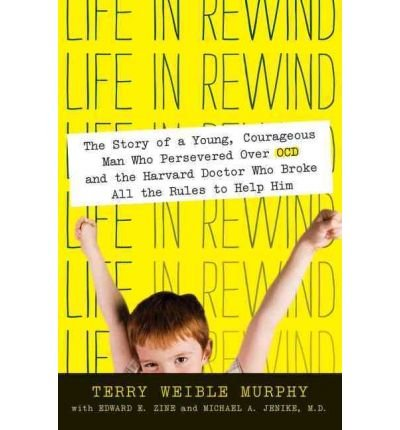 Life in Rewind: The Story of a Young Courageous Man Who Persevered Over OCD and the Harvard Doctor Who Broke All the Rules to Help Him (Paperback) - Common