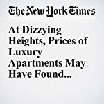 At Dizzying Heights, Prices of Luxury Apartments May Have Found Ceiling | Charles V. Bagli