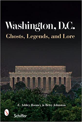 Washington, D.C.: Ghosts, Legends, and Lore Paperback – April 10, 2008 by E. Ashley Rooney  (Author)