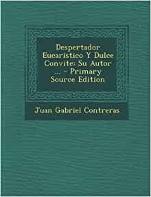 Despertador Eucaristico Y Dulce Convite: Su Autor  (Spanish Edition