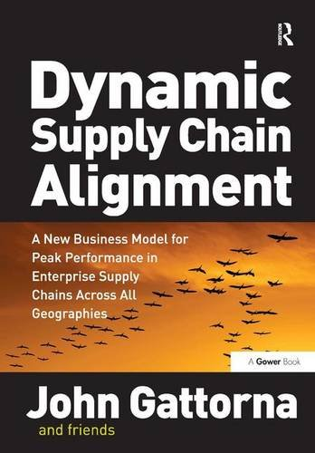 Dynamic Supply Chain Alignment: A New Business Model for Peak Performance in Enterprise Supply Chains Across All Geographies (Dynamic Alignment)