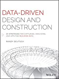 Data-Driven Design and Construction: 25 Strategies for Capturing, Analyzing...