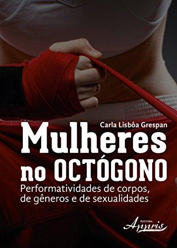 Mulheres no Octógono. Performatividades de Corpos, de Gêneros e de Sexualidades