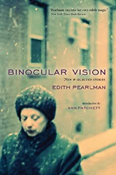 Binocular Vision: New & Selected Stories by [Pearlman, Edith]