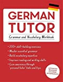 German Tutor: Grammar and Vocabulary Workbook (Learn German with Teach Yourself): Advanced beginner to upper intermediate course