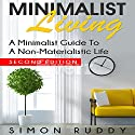 Minimalist Living: A Minimalist Guide to a Non-Materialistic Life: Minimalism, Book 2 Audiobook by Simon Ruddy Narrated by David Loving