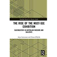 The Rise of the Must-See Exhibition: Blockbusters in Australian Museums and Galleries (Routledge Research in Museum Studies)