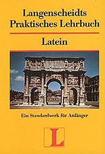 Langenscheidts Praktisches Lehrbuch Latein: Ein Standardwerk für Anfänger