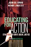 Educating for Action, Jason Del Gandio and Anthony J. Nocella II, 0865717761