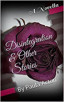 Disintegration & Other Stories: By Paula Acton by [Acton, Paula]