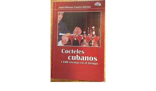 Cocteles Cubanos 1100 Recetas En El Tiempo.: jose alfonso castro gomez: 9789591109361: Amazon.com: Books