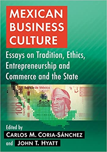 mexican business culture essays on tradition ethics  mexican business culture essays on tradition ethics entrepreneurship and commerce and the state