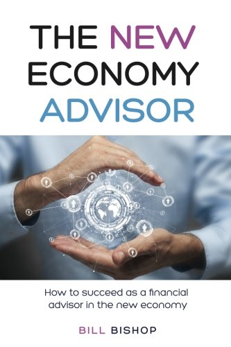 Book cover from The New Economy Advisor: How To Succeed As A Financial Advisor In The New Economy by Bill Bishop