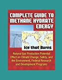 img - for Complete Guide to Methane Hydrate Energy: Ice that Burns, Natural Gas Production Potential, Effect on Climate Change, Safety, and the Environment, Federal Research and Development Programs book / textbook / text book