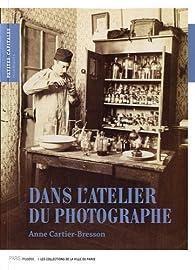 Dans l'atelier du photographe : La photographie mise en scène (1839-2006) par Anne Cartier-Bresson