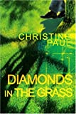 Diamonds in the Grass, Christine Paul, 0595307124