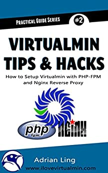Virtualmin Tips & Hacks: How to Setup, Integrate and Automate PHP-FPM & Nginx Reverse Proxy in Virtualmin (Practical Guide Series Book 2) by [Ling, Adrian]