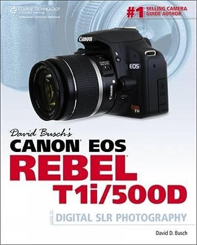 amazon com david busch s canon eos rebel t1i 500d guide to digital rh amazon com Canon 500D Lens Review Old Canon