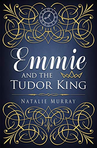 (Emmie and the Tudor King (Hearts and Crowns Book One))
