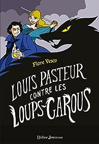 Louis Pasteur contre les Loups-garous par Flore Vesco
