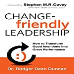 Change-Friendly Leadership: How to Transform Good Intentions into Great Performance, 1st Edition | Rodger Dean Duncan