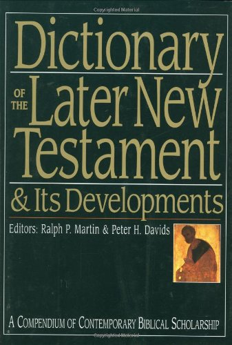 Dictionary of the Later New Testament & Its Developments (The IVP Bible Dictionary Series)