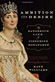 img - for Ambition and Desire: The Dangerous Life of Josephine Bonaparte book / textbook / text book