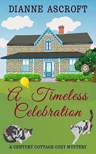 A Timeless Celebration (Century Cottage Cozy Mysteries Book 1) by [Ascroft, Dianne]