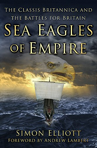 Sea Eagles of Empire: The Classis Britannica and the Battles for Britain