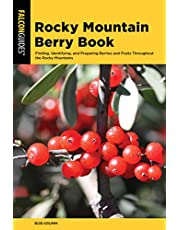 Rocky Mountain Berry Book: Finding, Identifying, and Preparing Berries and Fruits Throughout the Rocky Mountains