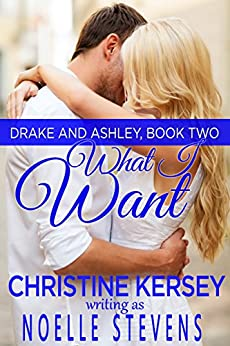 What I Want (Drake and Ashley, Book Two) by [Stevens, Noelle, Kersey, Christine]
