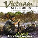 Vietnam: No Regrets: One Soldier's Tour of Duty Audiobook by J. Richard Watkins Narrated by Ellery Truesdell