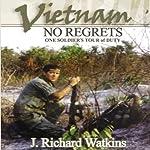 Vietnam: No Regrets: One Soldier's Tour of Duty | J. Richard Watkins