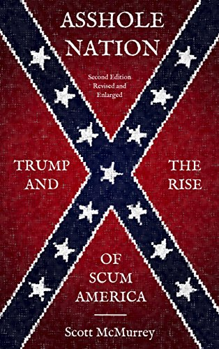 Asshole Nation: Trump and the Rise of Scum America ()