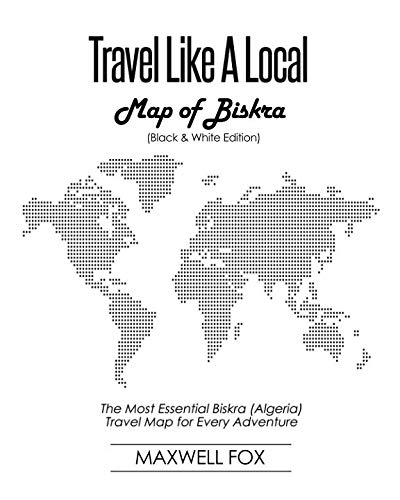 Travel Like a Local - Map of Biskra (Black and White Edition): The Most Essential Biskra (Algeria) Travel Map for Every Adventure