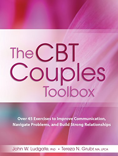 The CBT Couples Toolbox: Over 45 Exercises in Improve Communication, Navigate Problems and Build Strong Relationships