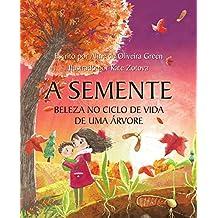 A Semente: Beleza no Ciclo de Vida de Uma Árvore (Portuguese Edition)