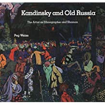 Kandinsky and Old Russia: The Artist as Ethnographer and Shaman by Peg Weiss (1995-06-28)