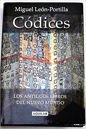Codices: los antiguos libros del nuevo mundo: Amazon.es: Miguel Leon-Portilla: Libros