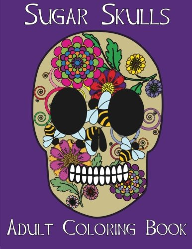 Adult Coloring Books: Sugar Skulls (Volume 1)