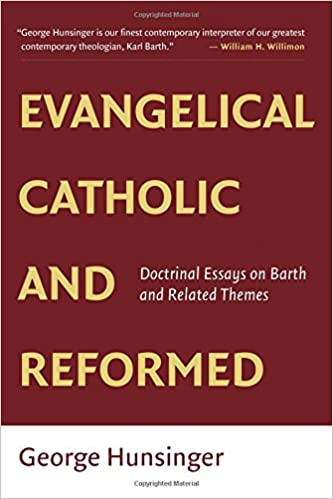 evangelical catholic and reformed essays on barth and other  evangelical catholic and reformed essays on barth and other themes george hunsinger 9780802865502 com books